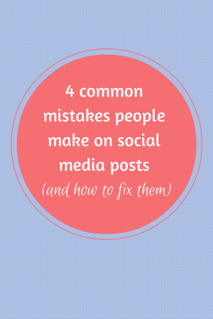4 common mistakes people make on social media posts