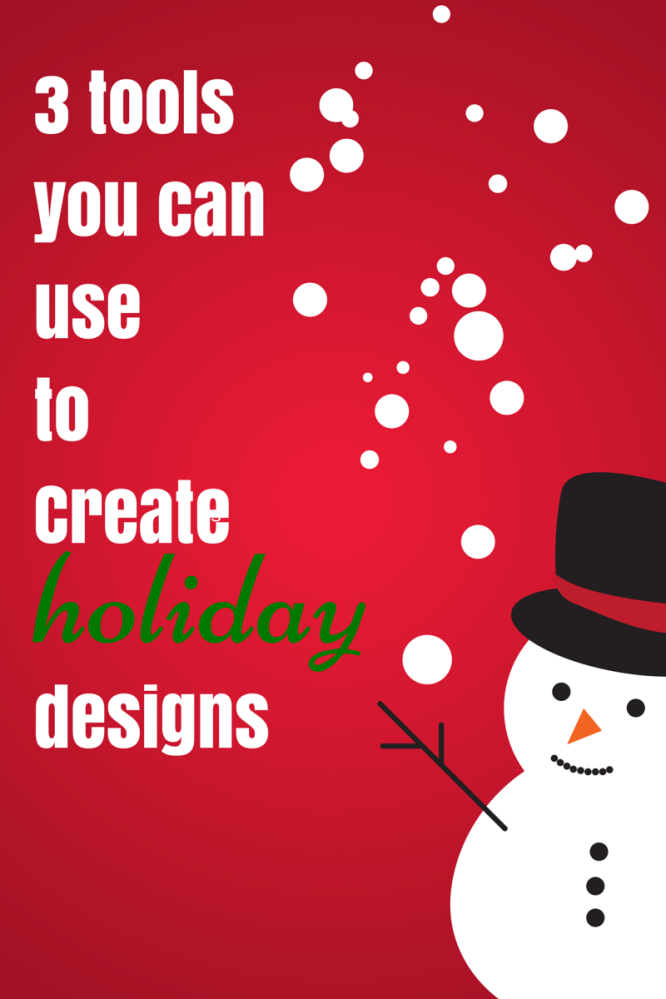 3 Tools You Can Use to Create Holiday Designs