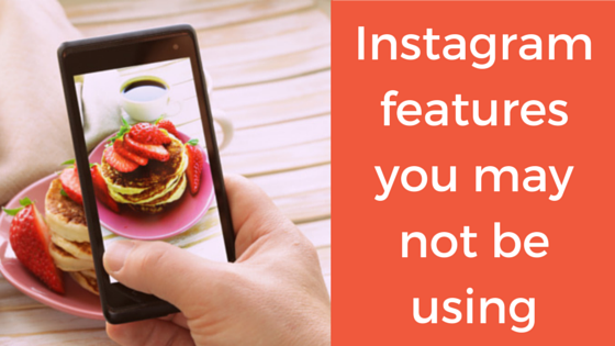 Instagram features you may not be using blog post
